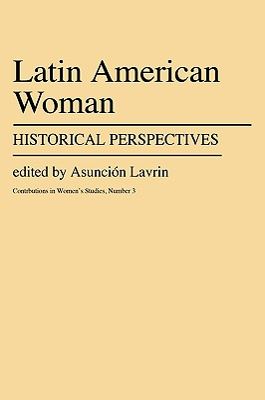 Latin American Women: Historical Perspectives - Lavrin, Asuncion (Editor)