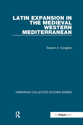 Latin Expansion in the Medieval Western Mediterranean - Congdon, Eleanor A., and Fernandez-Armesto, Felipe, Dr. (Series edited by), and Muldoon, James, Professor (Series edited by)
