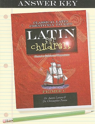Latin for Children: Primer C Answer Key - Larsen, Aaron, and Perrin, Christopher