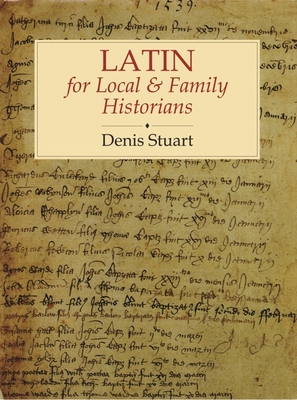 Latin: For Local and Family Historians - Stuart, Denis