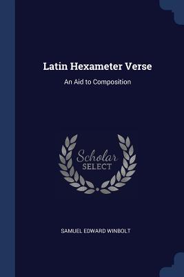 Latin Hexameter Verse: An Aid to Composition - Winbolt, Samuel Edward