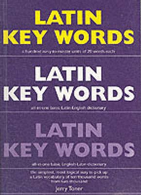 Latin Key Words: Learn Latin Easily: 2, 000-word Vocabulary Arranged by Frequency in a Hundred Units, with Comprehensive Latin and English Indexes - Toner, Jeremy Peter
