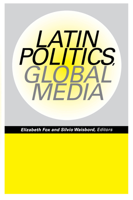 Latin Politics, Global Media - Fox, Elizabeth (Editor)