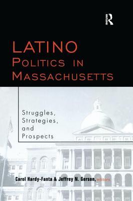 Latino Politics in Massachusetts: Struggles, Strategies and Prospects - Hardy-Fanta, Carol, and Gerson, Jeffrey