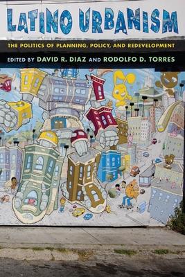 Latino Urbanism: The Politics of Planning, Policy and Redevelopment - Diaz, David R (Editor)