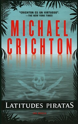 Latitudes Piratas - Crichton, Michael, and Roig, Esther (Translated by)