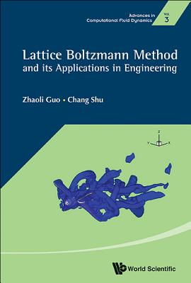 Lattice Boltzmann Method And Its Application In Engineering - Shu, Chang, and Guo, Zhaoli