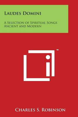 Laudes Domini: A Selection of Spiritual Songs Ancient and Modern - Robinson, Charles S (Editor)