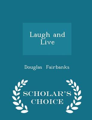 Laugh and Live - Scholar's Choice Edition - Fairbanks, Douglas