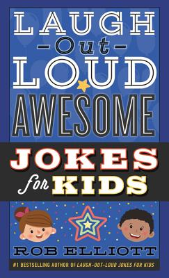 Laugh-Out-Loud Awesome Jokes for Kids - Elliott, Rob