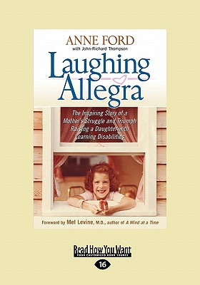 Laughing Allegra: The Inspiring Story of a Mother's Struggle and Triumph Raising a Daughter with Learning Disabilities - Ford, Anne