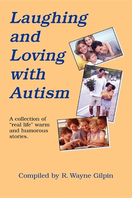 Laughing & Loving with Autism - Gilpin, R Wayne