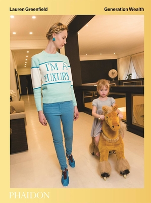 Lauren Greenfield: Generation Wealth - Greenfield, Lauren, and Schor, Juliet (Contributions by), and Wilner Stack, Trudy (Contributions by)