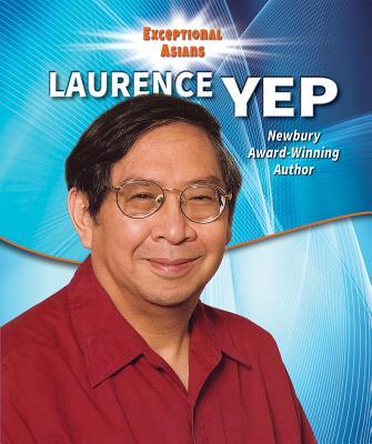 Laurence Yep: Newbury Award-Winning Author - Rajczak Nelson, Kristen