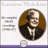 Lauritz Melchior: Complete MGM Recordings, 1946-47 - Lauritz Melchior (tenor); MGM Studio Orchestra; George Stoll (conductor)