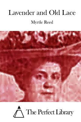 Lavender and Old Lace - Reed, Myrtle, and The Perfect Library (Editor)