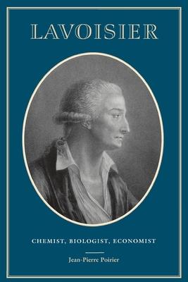 Lavoisier: Chemist, Biologist, Economist - Poirier, Jean-Pierre, and Balinski, Rebecca (Translated by)