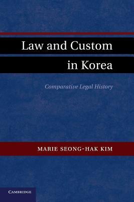 Law and Custom in Korea: Comparative Legal History - Kim, Marie Seong-Hak