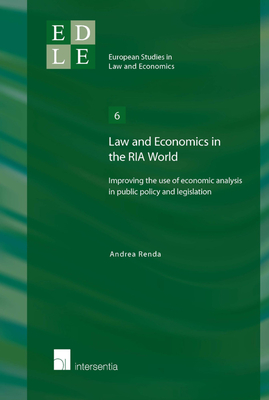 Law and Economics in the RIA World: Improving the Use of Economic Analysis in Public Policy and Legislation - Renda, Andrea