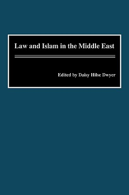 Law and Islam in the Middle East - Dwyer, Daisey Hilse, and Dwyer, Daisy H (Editor), and Hilse Dwyer, Daisy (Editor)