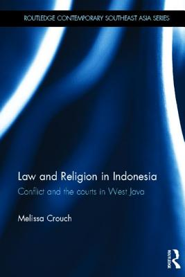 Law and Religion in Indonesia: Conflict and the courts in West Java - Crouch, Melissa