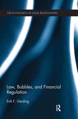 Law, Bubbles, and Financial Regulation - Gerding, Erik F.