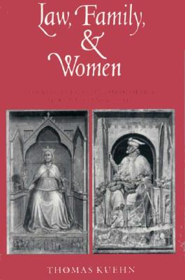 Law, Family, and Women: Toward a Legal Anthropology of Renaissance Italy - Kuehn, Thomas