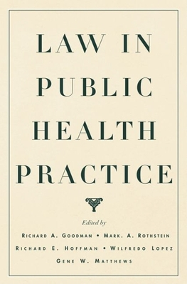 Law in Public Health Practice - Goodman, Richard A (Editor), and Rothstein, Mark A, Professor (Editor), and Hoffman, Richard E (Editor)