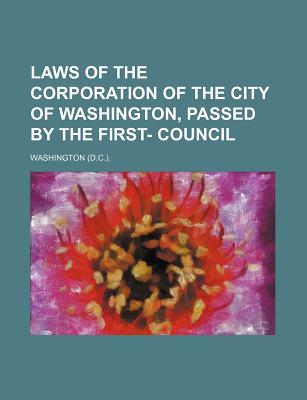 Laws of the Corporation of the City of Washington, Passed by the First- Council - Washington, Booker