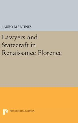 Lawyers and Statecraft in Renaissance Florence - Martines, Lauro