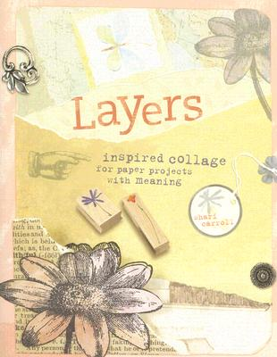 Layers: Inspired Collage for Paper Projects with Meaning - Carroll, Shari
