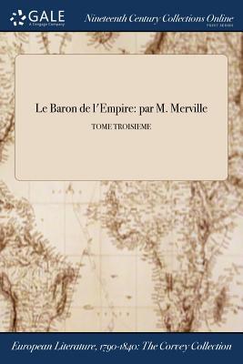 Le Baron de L'Empire: Par M. Merville; Tome Troisieme - M Merville (Creator)