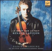 Le Boeuf sur le toit: French Works for Violin & Orchestra - Renaud Capuçon (violin); German Chamber Philharmonic, Bremen; Daniel Harding (conductor)