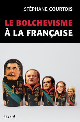 Le Bolchevisme ? La Fran?aise - Courtois, Stephane