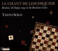 Le Chant de Leschiquier: Binchois & Dufay Songs in the Buxheim Codex - Tasto Solo