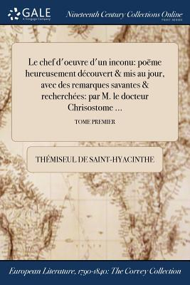 Le Chef D'Oeuvre D'Un Inconu: Poeme Heureusement Decouvert & MIS Au Jour, Avec Des Remarques Savantes & Recherchees: Par M. Le Docteur Chrisostome ...; Tome Second - Saint-Hyacinthe, Themiseul De