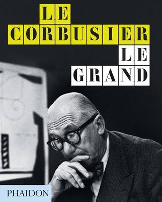 Le Corbusier Le Grand - Benton, Tim, and Cohen, Jean-Louis