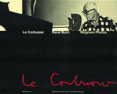Le Corbusier: Moments in the Life of a Great Architect - Burri, Ren (Photographer), and Ruegg, Arthur (Editor), and Ruegg Arthur
