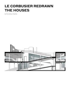 Le Corbusier Redrawn: The Houses - Park, Steven