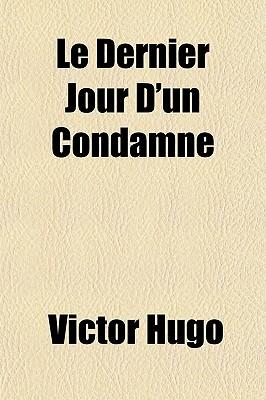 Le Dernier Jour D'Un Condamne - Hugo, Victor