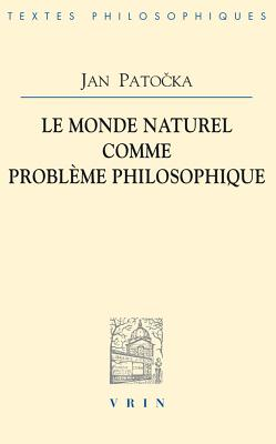 Le Monde Naturel Comme Probleme Philosophique - Patocka, Jan, and Abrams, Erika (Translated by), and Landgrebe, Ludwig (Preface by)