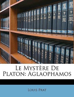 Le Myst?re de Platon: Aglaophamos - Prat, Louis