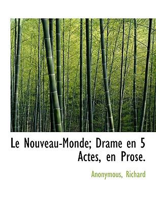 Le Nouveau-Monde; Drame En 5 Actes, En Prose. - Anonymous, and Golden, Richard, III (Creator)