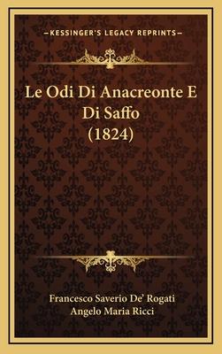 Le Odi Di Anacreonte E Di Saffo (1824) - De' Rogati, Francesco Saverio, and Ricci, Angelo Maria