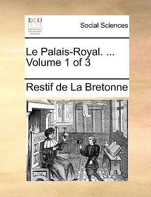 Le Palais-Royal. ... Volume 1 of 3 - Restif De La Bretonne, De La Bretonne