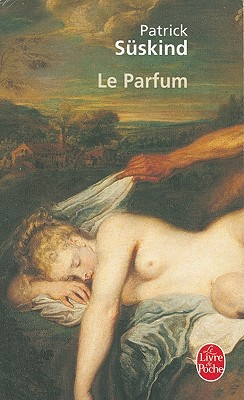 Le Parfum: Histoire D'Un Meurtrier - Suskind, Patrick, and Lortholary, Bernard (Translated by)