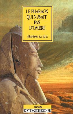 Le Pharaon Qui N'Avait Pas D'Ombre - Le Coz, Martine