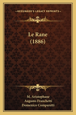 Le Rane (1886) - Aristophane, M, and Comparetti, Domenico, and Franchetti, Augusto (Translated by)