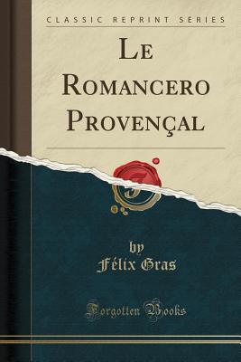 Le Romancero Proven?al (Classic Reprint) - Gras, Felix