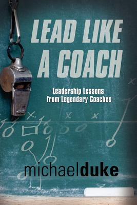 Lead Like A Coach: Leadership Lessons from Legendary Coaches - Duke, Michael